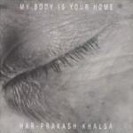 Har-prakash khalsa my body is your home